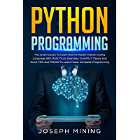 Python Programming: The Crash Course To Learn How To Master Python Coding Language With PRACTICAL Exercises To APPLY Theory And Some TIPS And TRICKS To ... Computer Programming (English Edition)