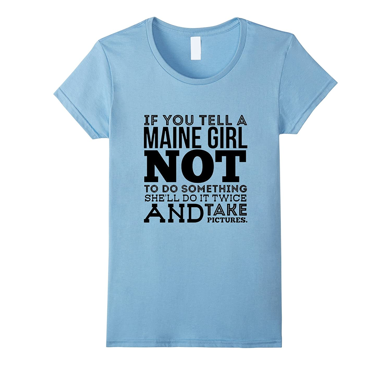 Womens If You Tell A Maine Girl Not To Do Something T Shirt-FL