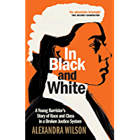 In Black and White: A Young Barrister's Story of Race and Class in a Broken Justice System (English Edition)