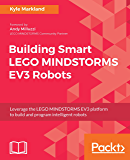 Building Smart LEGO MINDSTORMS EV3 Robots: Leverage the LEGO MINDSTORMS EV3 platform to build and program intelligent robots