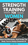 Strength Training For Women: Burn Fat Effectively...And Sculpt The Body You've Always Dreamed Of (Strength Training 101) (English Edition)