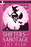 Shifters and Sabotage: Paranormal Cozy Mystery (Magic & Mystery Book 7)