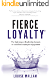 Fierce Loyalty® : The high impact leadership formula to transform employee engagement