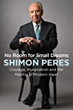 No Room for Small Dreams: Courage, Imagination, and the Making of Modern Israel