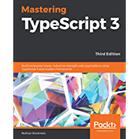 Mastering TypeScript 3: Build enterprise-ready, industrial-strength web applications using TypeScript 3 and modern frameworks, 3rd Edition