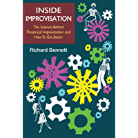 Inside Improvisation: The Science Behind Theatrical Improvisation and How To Get Better