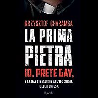 La prima pietra: Io, prete gay, e la mia ribellione all'ipocrisia della Chiesa (Italian Edition) book cover