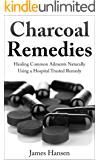 Charcoal Remedies: Healing Common Ailments Naturally Using a Hospital Trusted Remedy (English Edition)