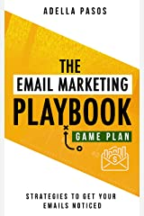 The Email Marketing Playbook - New Strategies to get your Emails Noticed: Learn How to use Email Marketing to get sales and build High Quality Email Marketing campaigns Kindle Edition