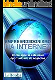 Empreendedorismo na Internet: Como agarrar esta nova oportunidade de negócios (Gratuito)