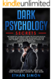 Dark Psychology Secrets: The Definitive Guide to Learn the Psychological Secrets to Influence and Manipulate Anyone and the Best Defensive Methods to Avoid the Others to Control You