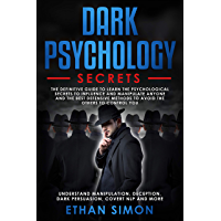 Dark Psychology Secrets: The Definitive Guide to Learn the Psychological Secrets to Influence and Manipulate Anyone and the Best Defensive Methods to Avoid the Others to Control You (English Edition)