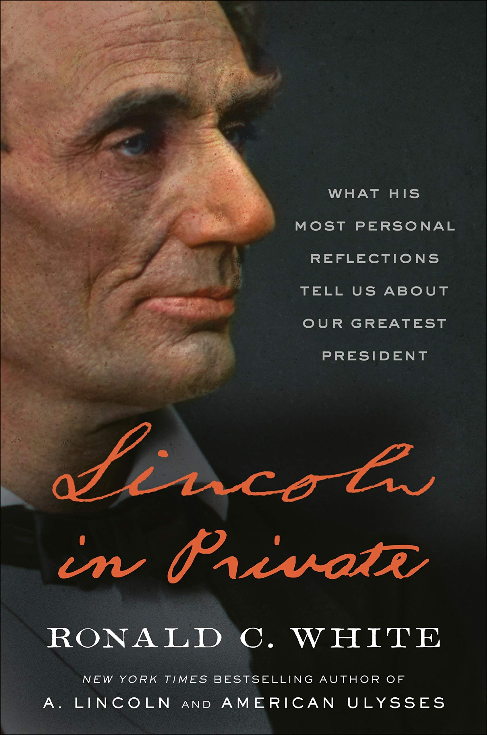 Lincoln In Private What His Most Personal Reflections Tell Us About Our Greatest President White Ronald C 9781984855091 Amazon Com Books