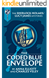 The Coded Blue Envelope: A Sherlock Holmes and Lucy James Mystery (Sherlock Holmes and Lucy James Mysteries Book 23)