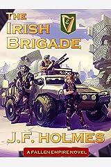The Irish Brigade: A Fallen Empire Novel Kindle Edition