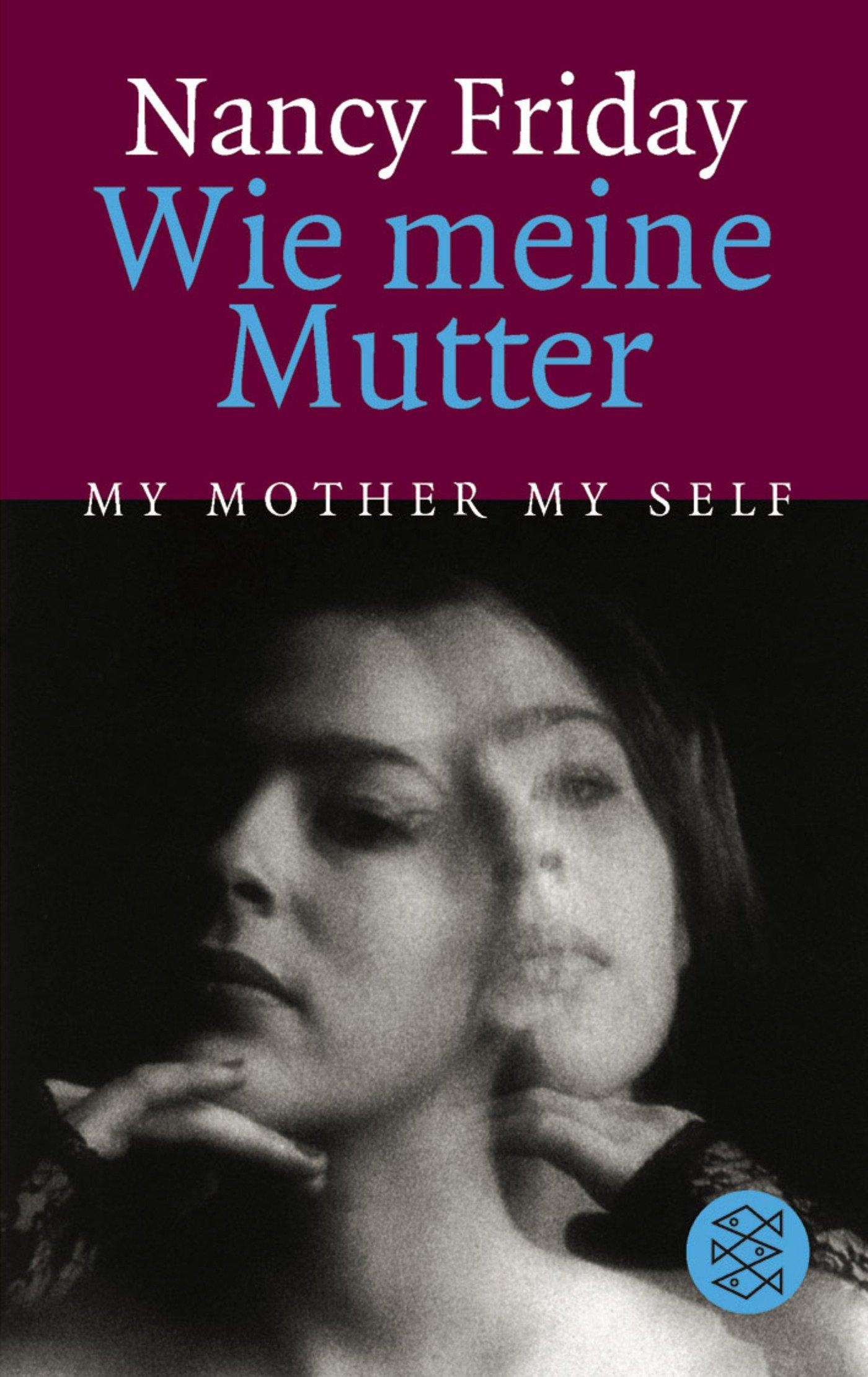 Wie meine Mutter My Mother My Self (Die Frau in der Gesellschaft)