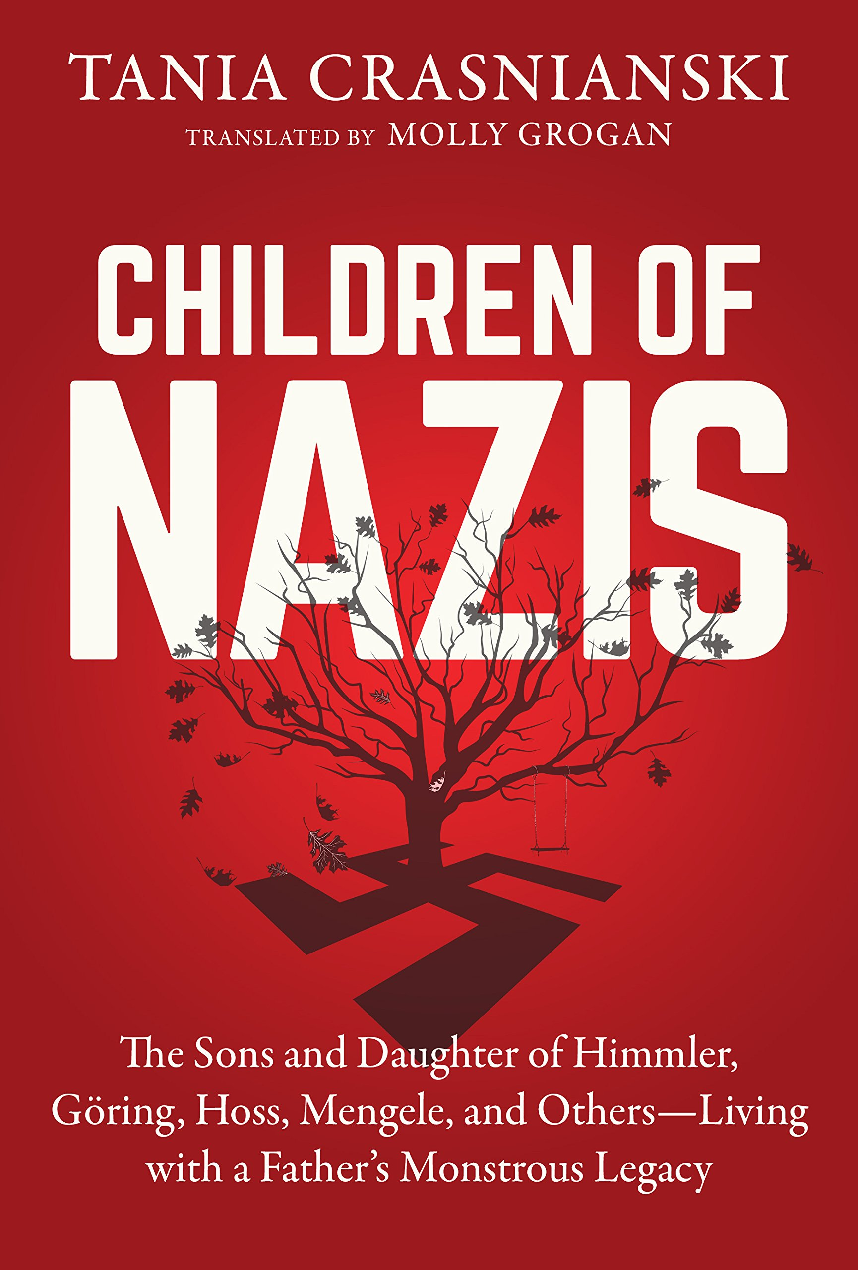 Children of Nazis: The Sons and Daughters of Himmler, Göring, Höss, Mengele, and Others― Living with a Father's Monstrous Legacy