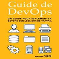 Guide de DevOps [DevOps Guide]: Un Guide pour Implémenter DevOps sur Leslieux de Travail [A Guide for Implementing DevOps on Workplaces]