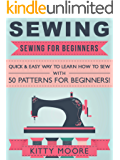 Sewing (5th Edition): Sewing For Beginners - Quick & Easy Way To Learn How To Sew With 50 Patterns for Beginners! (English Edition)
