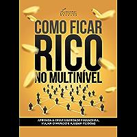 COMO FICAR RICO NO MULTINÍVEL: APRENDA A CRIAR LIBERDADE FINANCEIRA, VIAJAR O MUNDO E AJUDAR PESSOAS (Portuguese Edition…