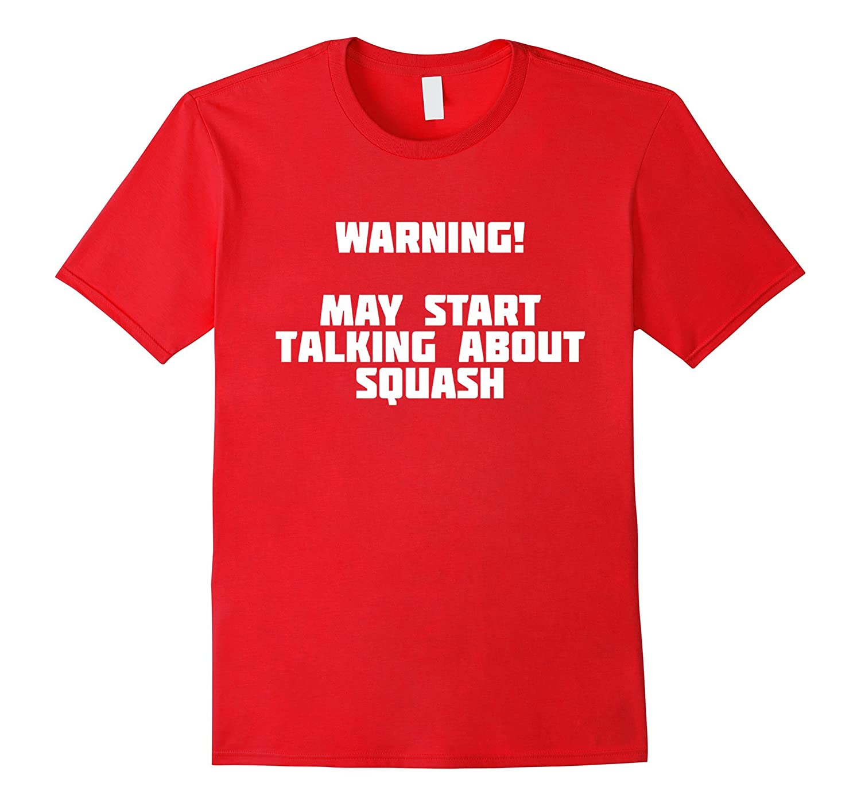 Warning! May Start Talking About Squash | T-Shirt-TH
