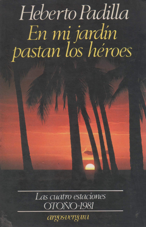 En mi jardin pastan los heroes Las cuatro estaciones: Amazon.es: Padilla, Heberto: Libros