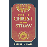 Finding Christ in the Straw: A Forty-Day Devotion on the Epistle of James