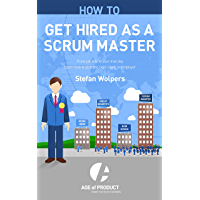 How to Get Hired as a Scrum Master: From Job Ads to Your Trial Day — Learn How to Pick the Right Employer or Client (Age of Product Book 2) (English Edition)