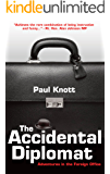 The Accidental Diplomat: Adventures in the Foreign Office (English Edition)