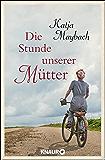 Die Stunde unserer Mütter: Roman (German Edition)