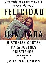 Libros Cristianos en Español: Felicidad Ilimitada: Historias Cortas Para Jovenes Cristianos (Reflexiones Cristianas Cortas Pa