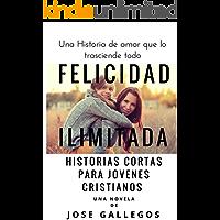 Libros Cristianos en Español: Felicidad Ilimitada: Historias Cortas