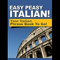 Easy Peasy Italian Phrase Book! Your Italian Language Phrasebook To Go! (English Edition)