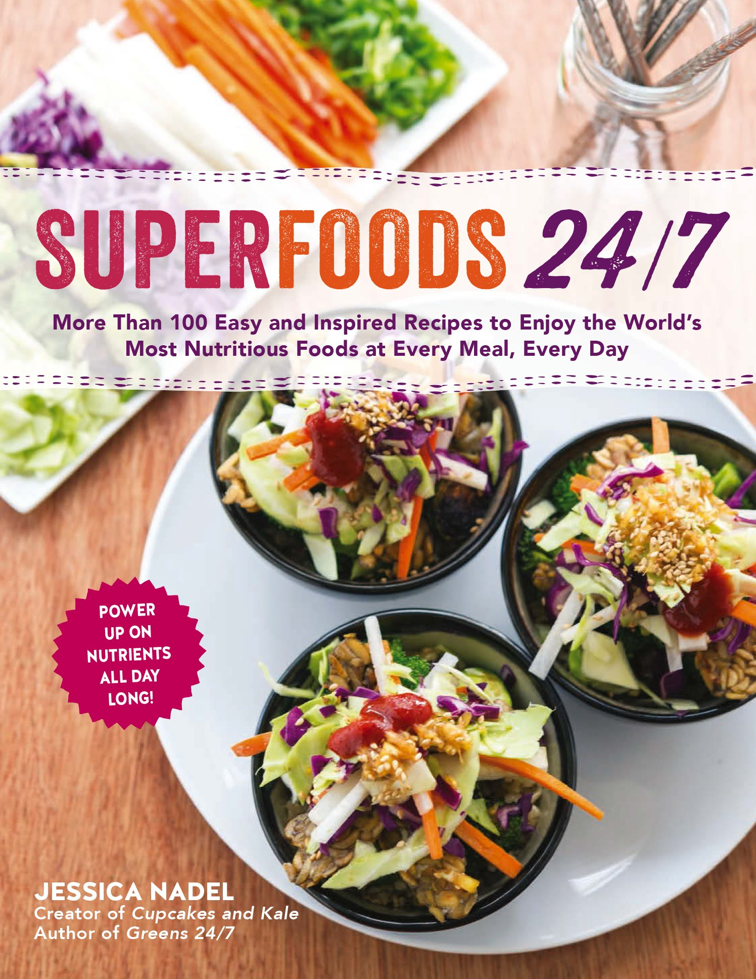 Superfoods 24 7 More Than 100 Easy And Inspired Recipes To Enjoy The Worlds Most Nutritious Foods At Every Meal Day Jessica Nadel 9781615192786