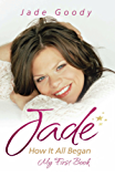 Jade Goody: How It All Began - My First Book: In the Beginning