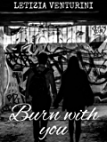 Burn with you