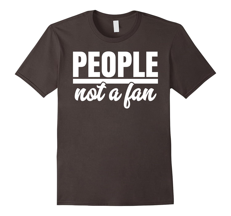 People Not A Fan t-shirt-PL