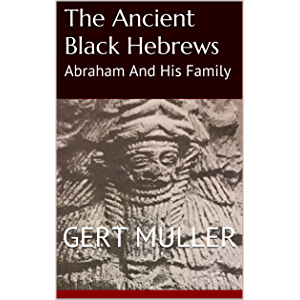 The Ancient Black Hebrews: Abraham And His Family (Pomegranate Series Book 13)