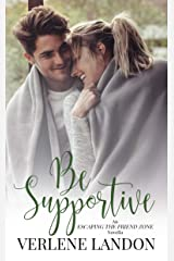 Be Supportive (Escaping the Friend Zone Book 1) Kindle Edition