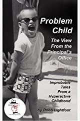 Problem Child: The View From The Principal's Office (Improbable Tales From A Hyperactive Childhood Book 1) Kindle Edition