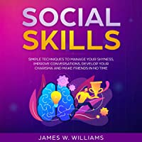 Social Skills: Simple Techniques to Manage Your Shyness, Improve Conversations, Develop Your Charisma and Make Friends…