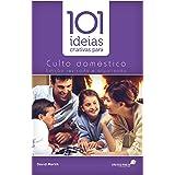 101 ideias criativas para o culto doméstico