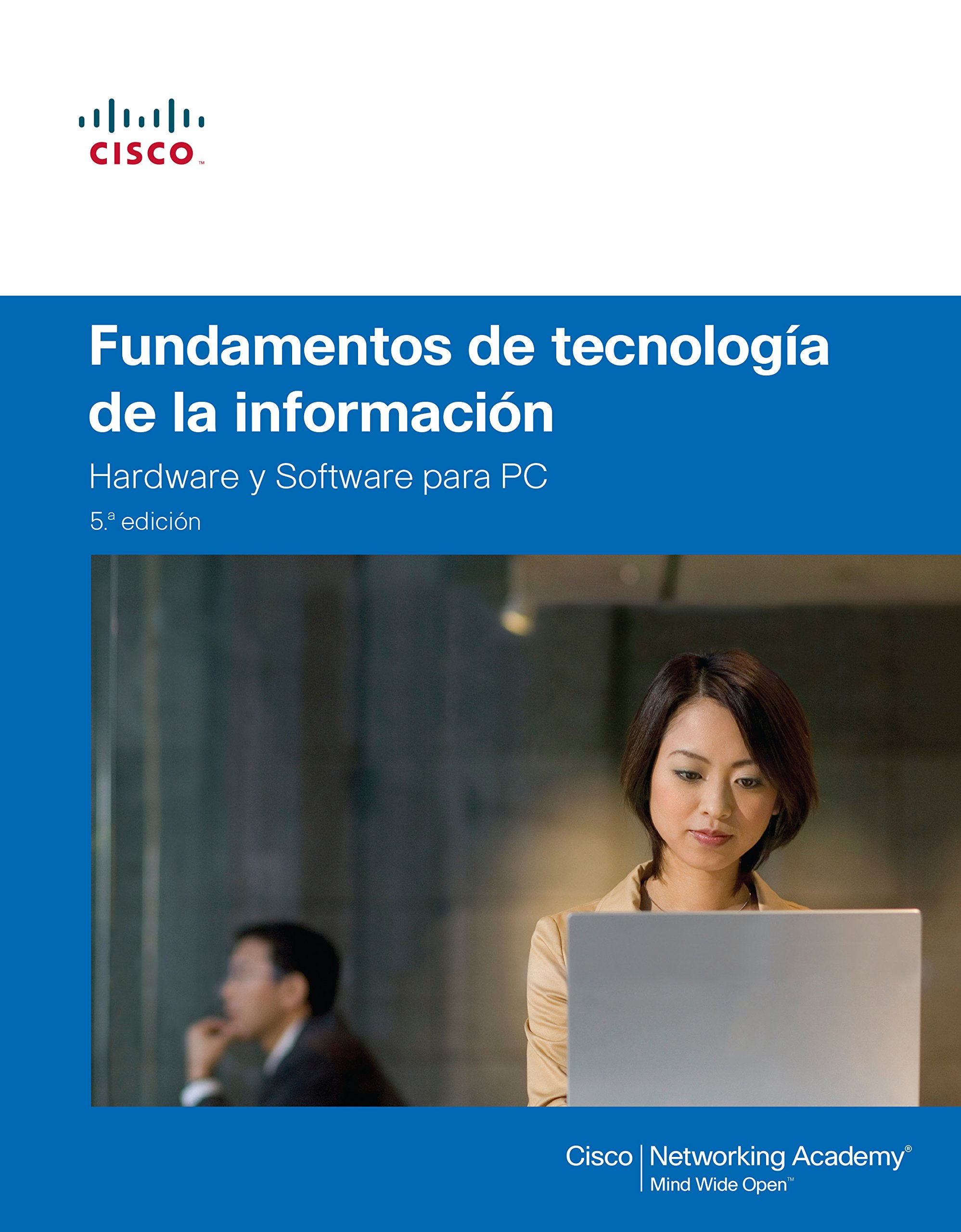 Fundamentos De Tecnologia De La Información. Cisco Comptia A+ (Cisco Press) Tapa blanda – 30 may 2014 Cisco Networking Academy Pearson 8490354715