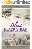 BLIND BLACK SHEEP: An Extraordinary Story of Defiance, Persistence, and Faith