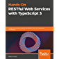 Hands-On RESTful Web Services with TypeScript 3: Design and develop scalable and RESTful APIs with TypeScript and Node.js