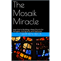 The Mosaik Miracle: How God is Building a New Church for Refugees, Immigrants and Nationals (English Edition)
