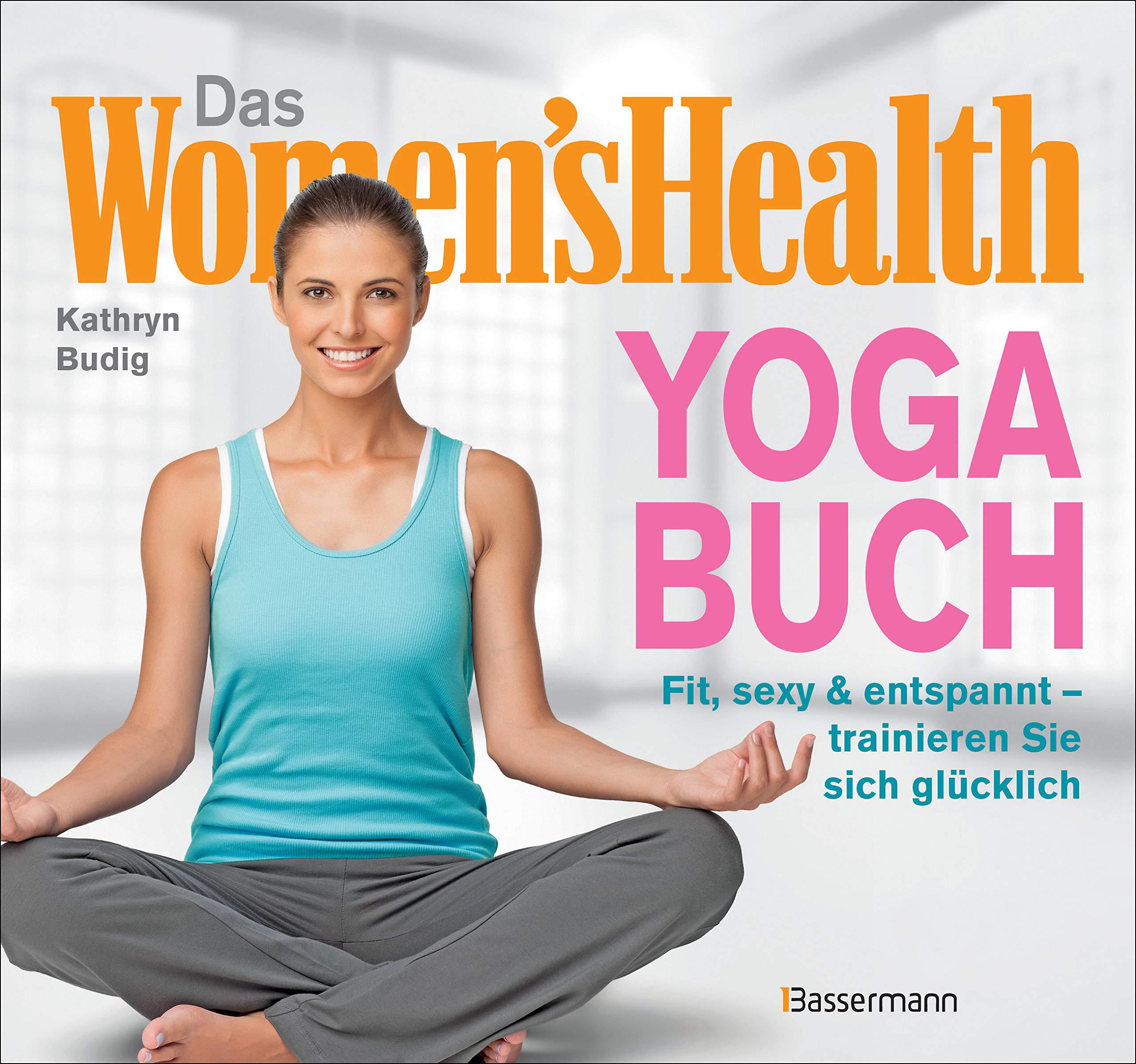 Das Womens Health Yoga-Buch. Poweryoga, entspannende Asanas ...