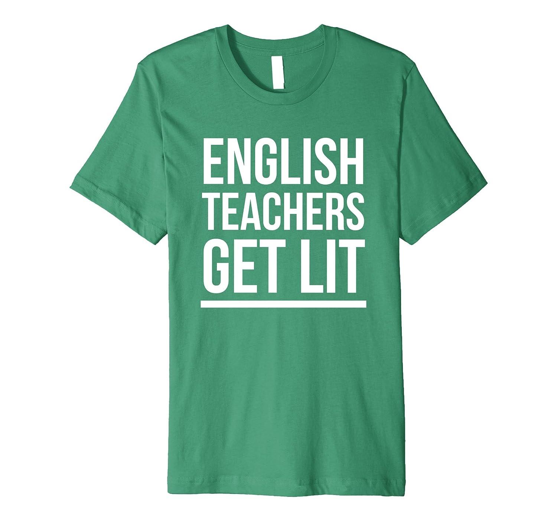5adba348d87 English Teachers Get Lit T-Shirt Books Reading Appreciation-ANZ ...