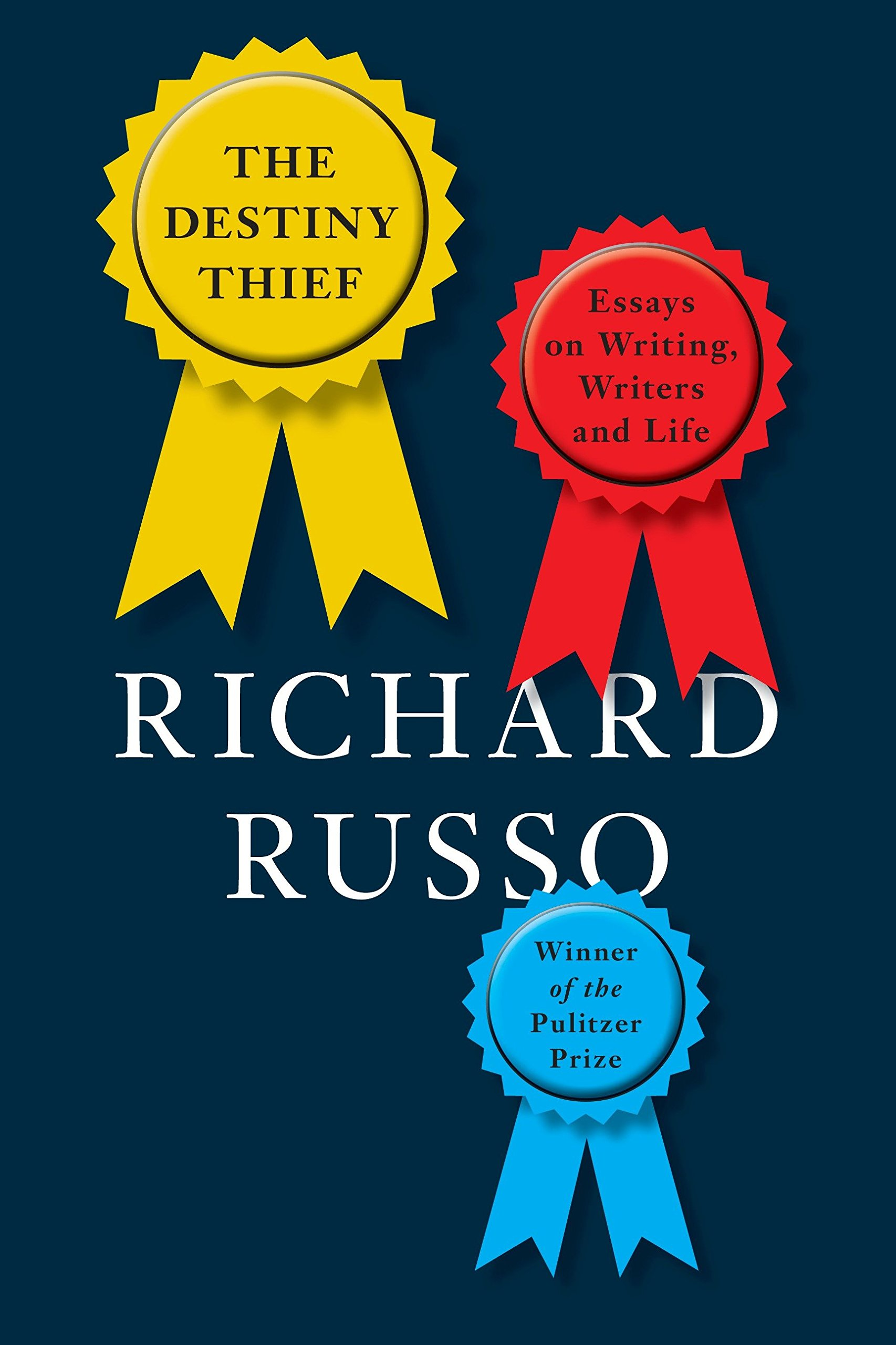 The Destiny Thief Essays On Writing Writers And Life Richard  The Destiny Thief Essays On Writing Writers And Life Richard Russo   Amazoncom Books