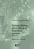 Princípios Básicos para o Cálculo de Sistemas de Sprinklers (Portuguese Edition)